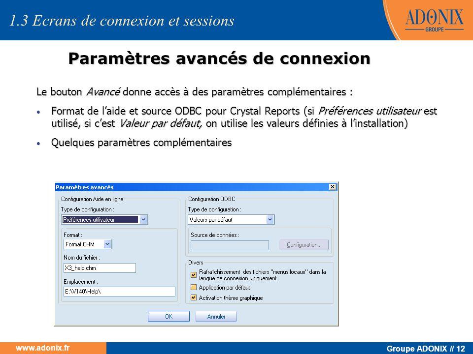 Groupe ADONIX // 12 www.adonix.fr Paramètres avancés de connexion 1.3 Ecrans de connexion et sessions Le bouton Avancé donne accès à des paramètres co