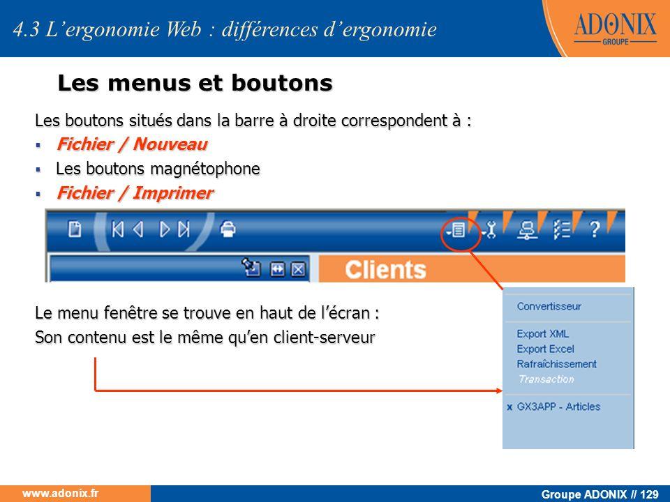 Groupe ADONIX // 129 www.adonix.fr 4.3 Lergonomie Web : différences dergonomie Les menus et boutons Les boutons situés dans la barre à droite correspo
