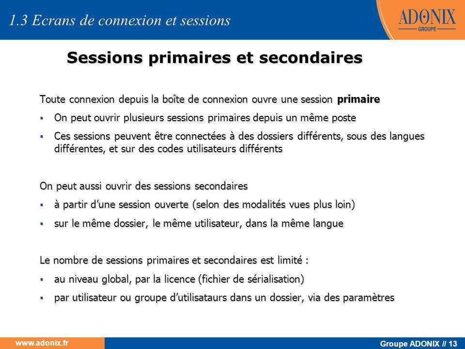Groupe ADONIX // 13 www.adonix.fr Sessions primaires et secondaires Toute connexion depuis la boîte de connexion ouvre une session primaire On peut ou