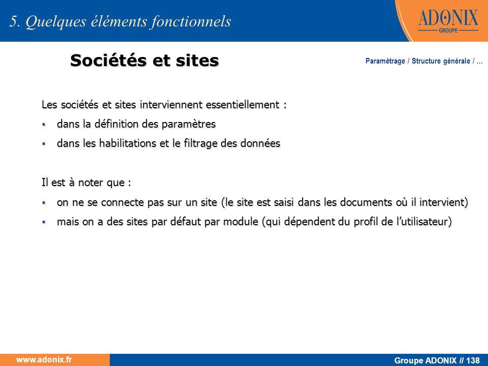 Groupe ADONIX // 138 www.adonix.fr Sociétés et sites Les sociétés et sites interviennent essentiellement : dans la définition des paramètres dans la d