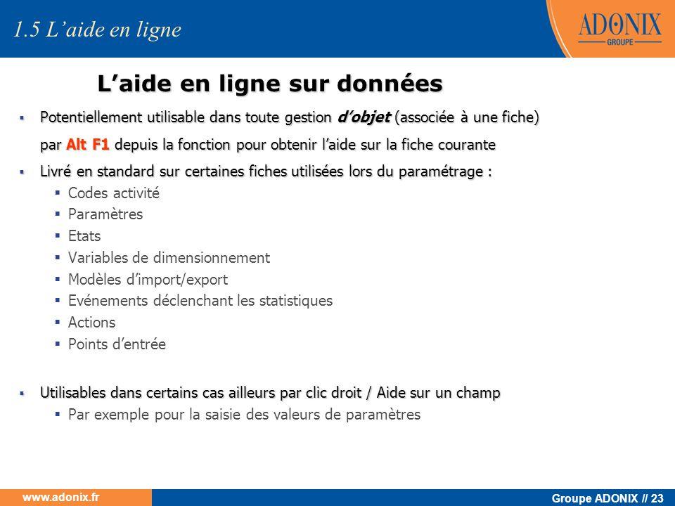 Groupe ADONIX // 23 www.adonix.fr Laide en ligne sur données 1.5 Laide en ligne Potentiellement utilisable dans toute gestion dobjet (associée à une f