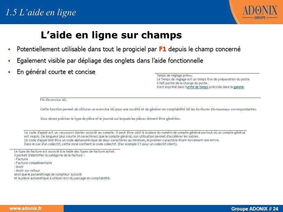 Groupe ADONIX // 24 www.adonix.fr Laide en ligne sur champs 1.5 Laide en ligne Potentiellement utilisable dans tout le progiciel par F1 depuis le cham
