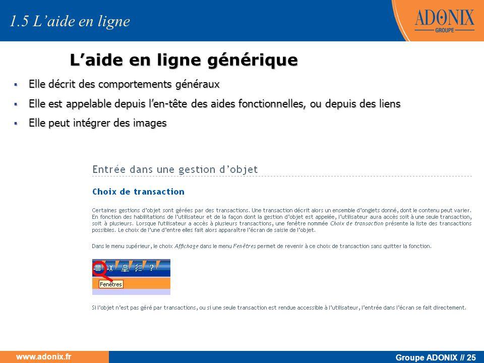 Groupe ADONIX // 25 www.adonix.fr Laide en ligne générique 1.5 Laide en ligne Elle décrit des comportements généraux Elle décrit des comportements gén