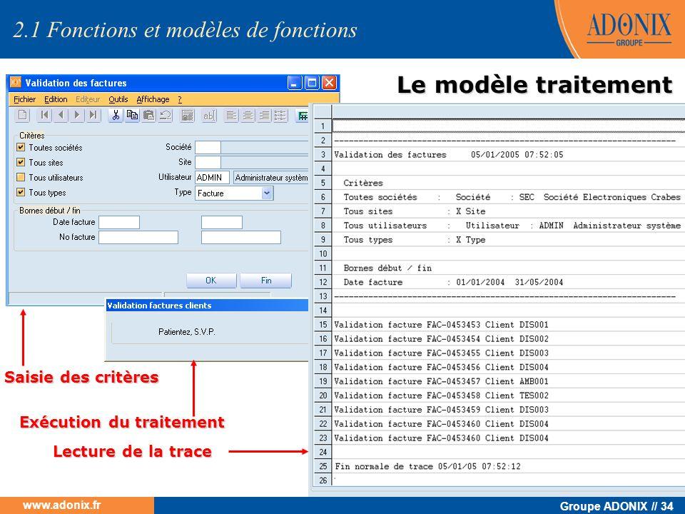 Groupe ADONIX // 34 www.adonix.fr Le modèle traitement Le modèle traitement 2.1 Fonctions et modèles de fonctions Saisie des critères Exécution du tra