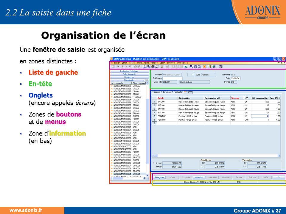 Groupe ADONIX // 37 www.adonix.fr Organisation de lécran Une fenêtre de saisie est organisée en zones distinctes : Liste de gauche Liste de gauche En-