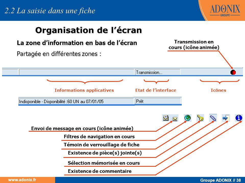 Groupe ADONIX // 38 www.adonix.fr Organisation de lécran La zone dinformation en bas de lécran Partagée en différentes zones : 2.2 La saisie dans une