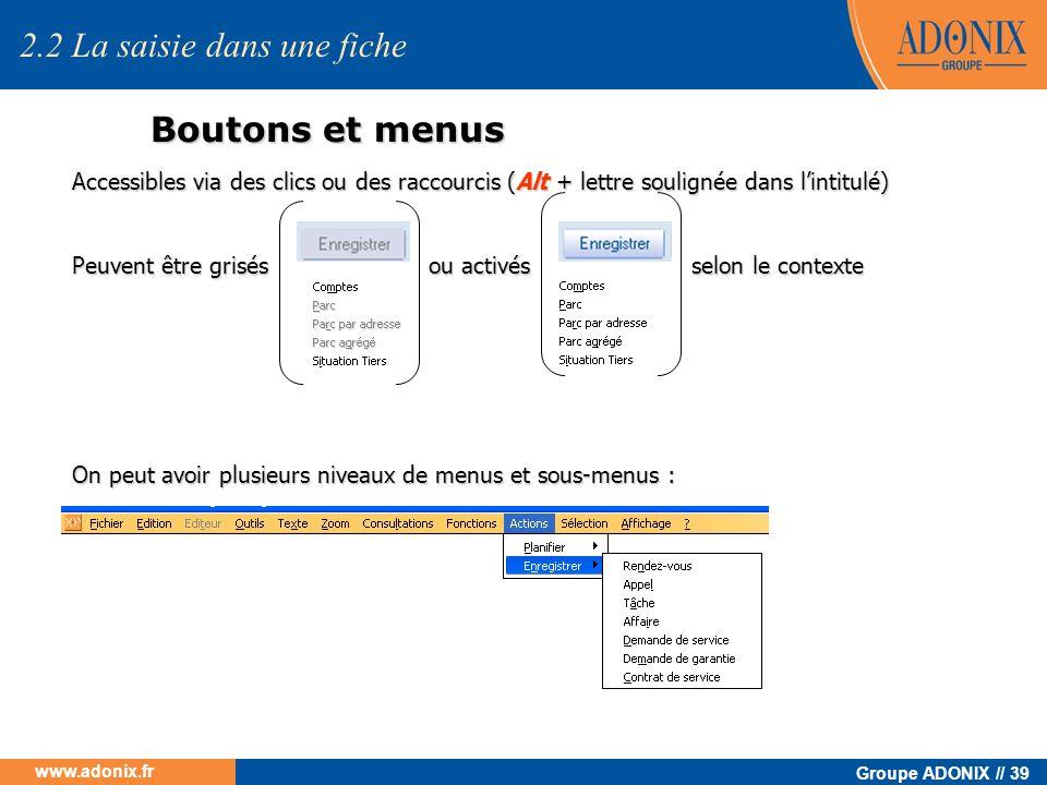 Groupe ADONIX // 39 www.adonix.fr Boutons et menus Accessibles via des clics ou des raccourcis (Alt + lettre soulignée dans lintitulé) Peuvent être gr