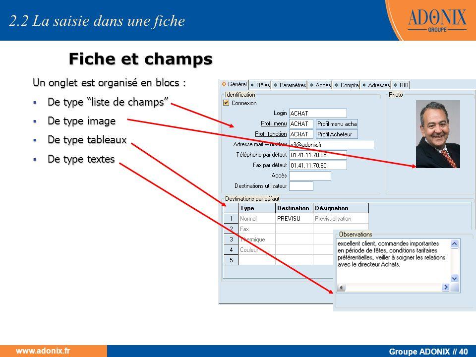 Groupe ADONIX // 40 www.adonix.fr Fiche et champs Un onglet est organisé en blocs : De type liste de champs De type liste de champs De type image De t