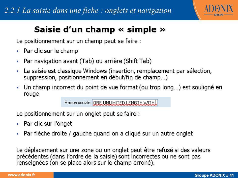 Groupe ADONIX // 41 www.adonix.fr Saisie dun champ « simple » Le positionnement sur un champ peut se faire : Par clic sur le champ Par clic sur le cha