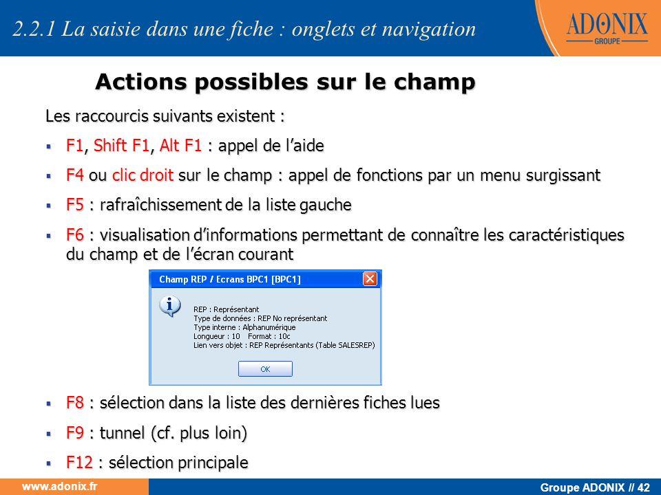 Groupe ADONIX // 42 www.adonix.fr Actions possibles sur le champ Les raccourcis suivants existent : F1, Shift F1, Alt F1 : appel de laide F1, Shift F1