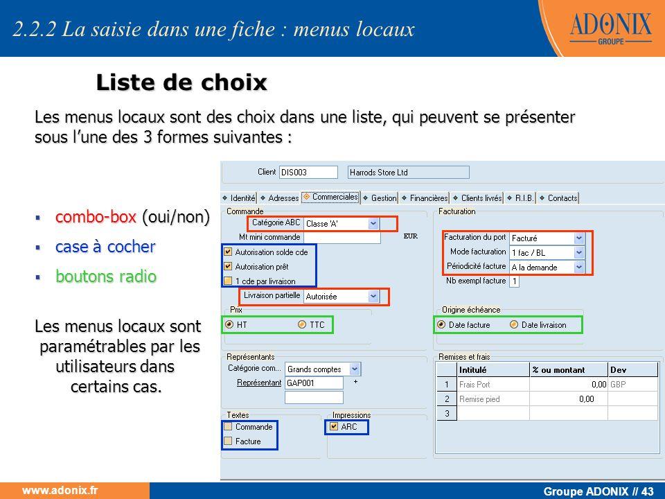 Groupe ADONIX // 43 www.adonix.fr Liste de choix Les menus locaux sont des choix dans une liste, qui peuvent se présenter sous lune des 3 formes suiva