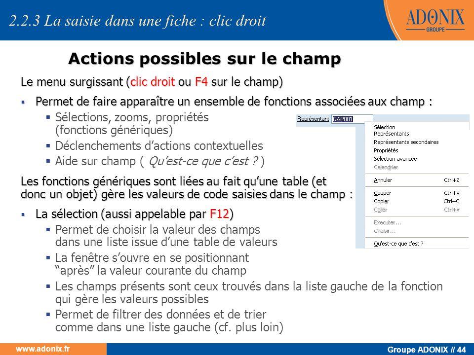 Groupe ADONIX // 44 www.adonix.fr Actions possibles sur le champ Le menu surgissant (clic droit ou F4 sur le champ) Permet de faire apparaître un ense