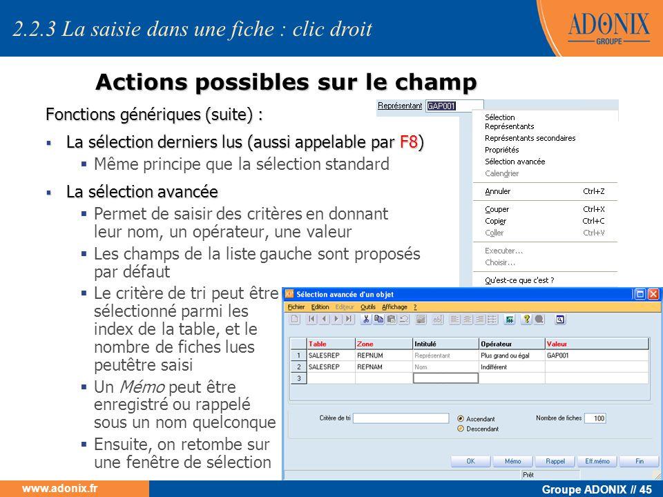 Groupe ADONIX // 45 www.adonix.fr Actions possibles sur le champ Fonctions génériques (suite) : La sélection derniers lus (aussi appelable par F8) La