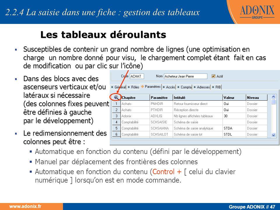 Groupe ADONIX // 47 www.adonix.fr Les tableaux déroulants Susceptibles de contenir un grand nombre de lignes (une optimisation en charge un nombre don