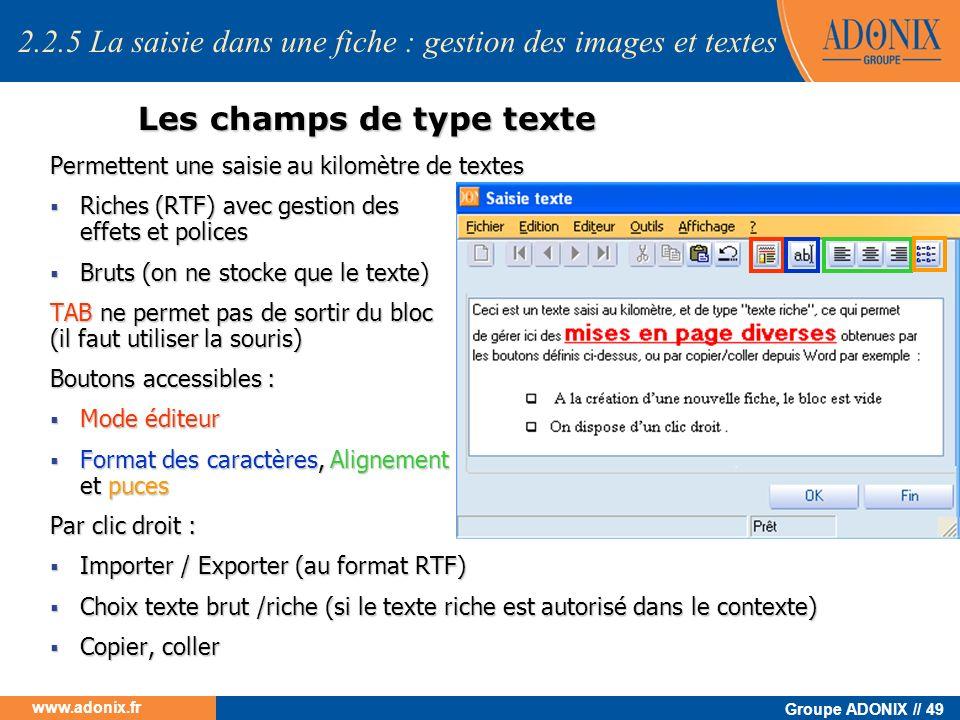 Groupe ADONIX // 49 www.adonix.fr Les champs de type texte Permettent une saisie au kilomètre de textes Riches (RTF) avec gestion des effets et police