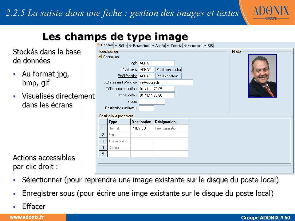 Groupe ADONIX // 50 www.adonix.fr Les champs de type image Stockés dans la base de données Au format jpg, bmp, gif Au format jpg, bmp, gif Visualisés