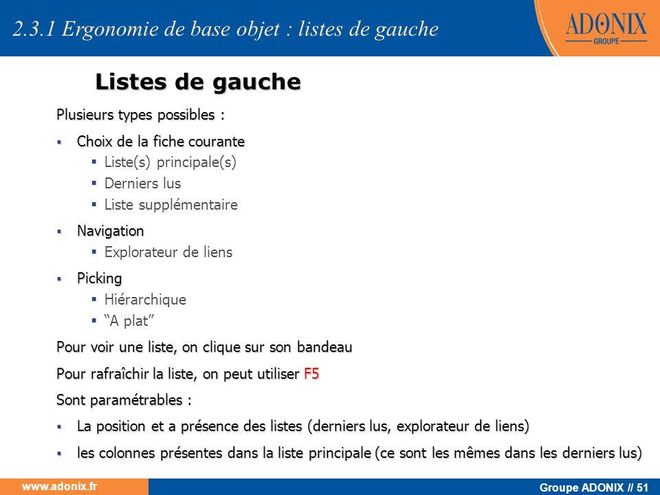 Groupe ADONIX // 51 www.adonix.fr Listes de gauche Plusieurs types possibles : Choix de la fiche courante Choix de la fiche courante Liste(s) principa