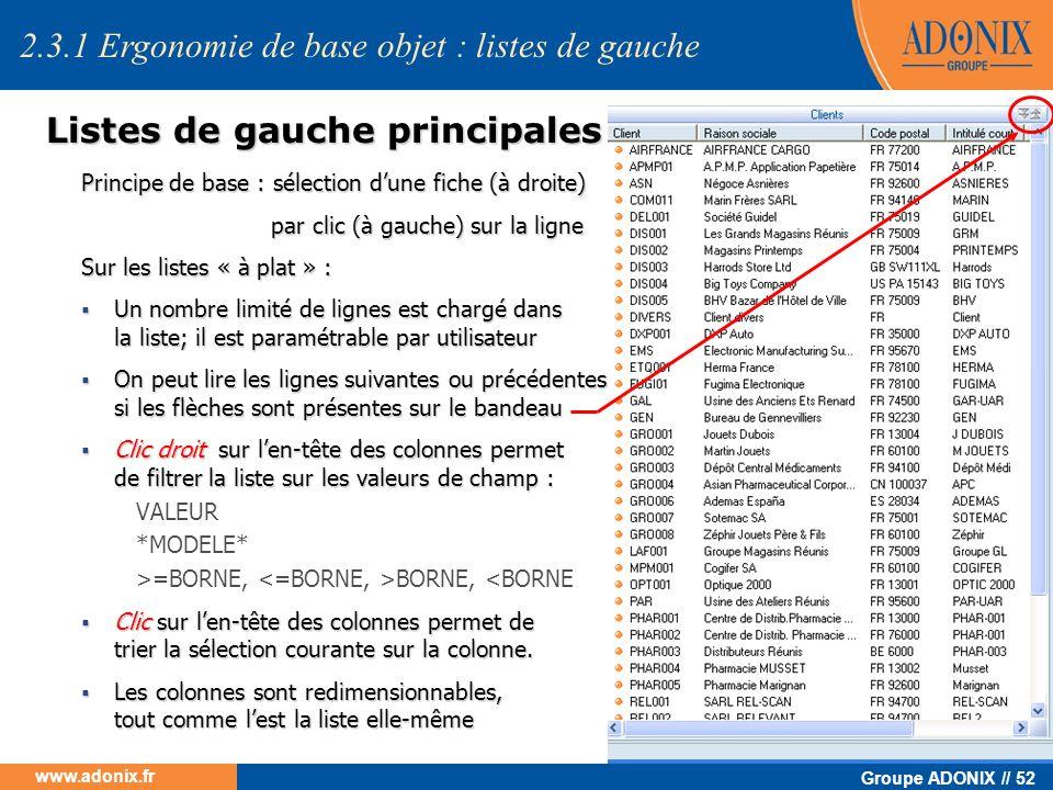 Groupe ADONIX // 52 www.adonix.fr Listes de gauche principales Principe de base : sélection dune fiche (à droite) par clic (à gauche) sur la ligne par
