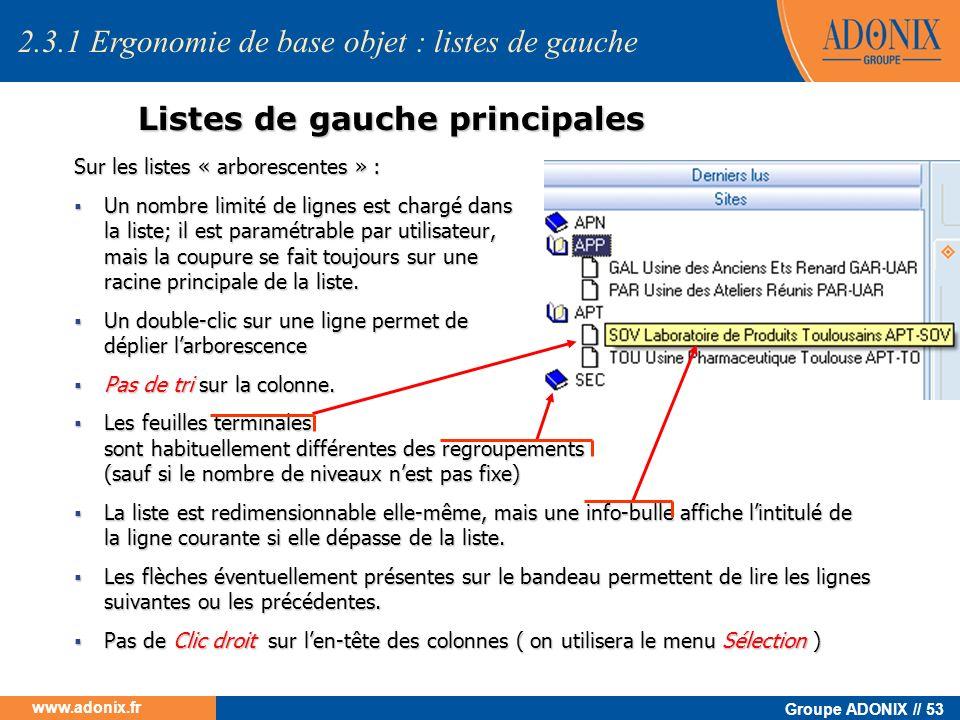 Groupe ADONIX // 53 www.adonix.fr Listes de gauche principales Sur les listes « arborescentes » : Un nombre limité de lignes est chargé dans la liste;