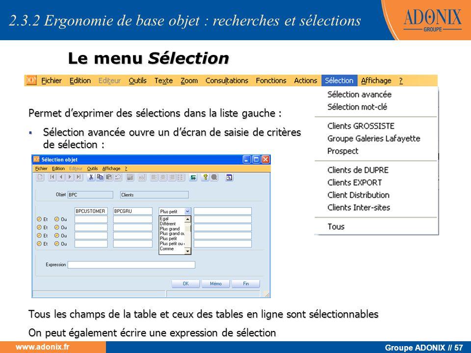 Groupe ADONIX // 57 www.adonix.fr Le menu Sélection Permet dexprimer des sélections dans la liste gauche : Sélection avancée ouvre un décran de saisie