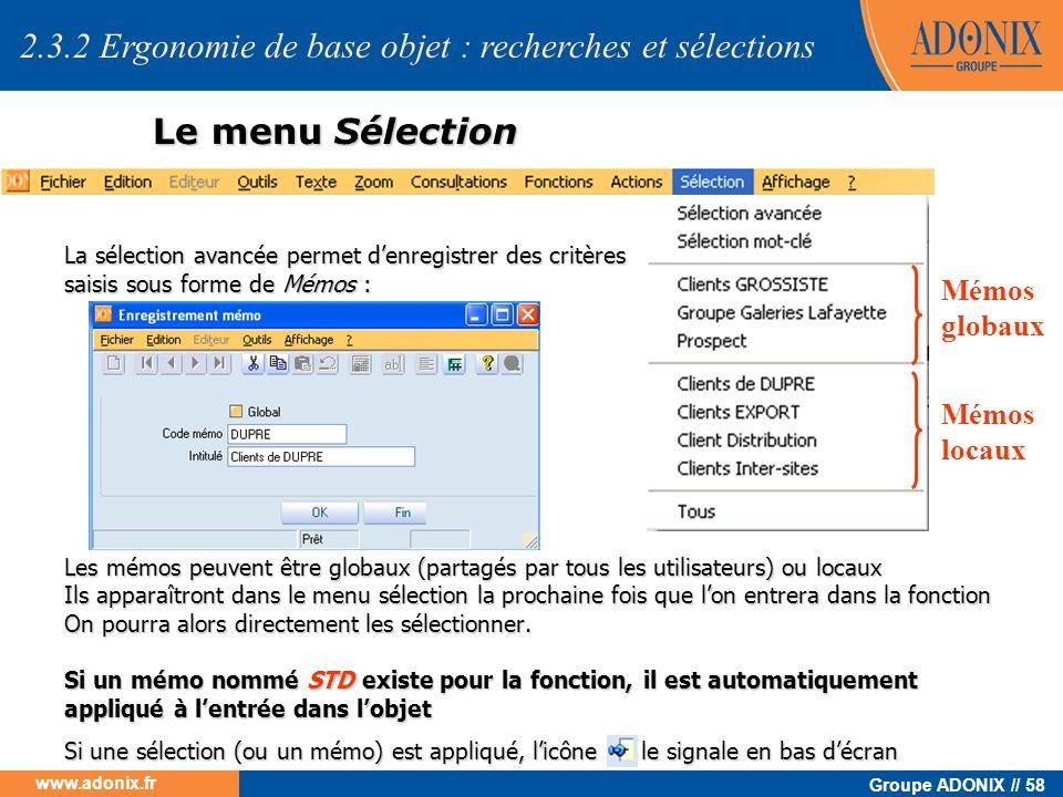 Groupe ADONIX // 58 www.adonix.fr Le menu Sélection La sélection avancée permet denregistrer des critères saisis sous forme de Mémos : Les mémos peuve