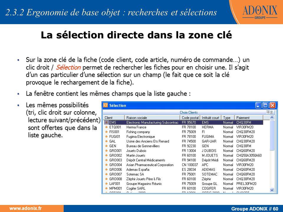 Groupe ADONIX // 60 www.adonix.fr La sélection directe dans la zone clé Sur la zone clé de la fiche (code client, code article, numéro de commande…) u