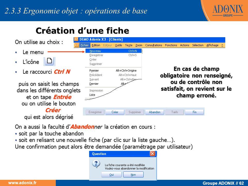 Groupe ADONIX // 62 www.adonix.fr Création dune fiche On utilise au choix : Le menu Le menu Licône Licône Le raccourci Ctrl N Le raccourci Ctrl N puis