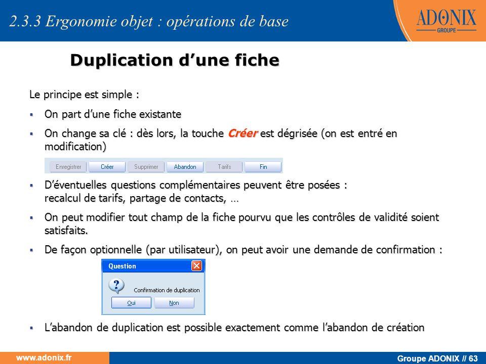 Groupe ADONIX // 63 www.adonix.fr Duplication dune fiche Le principe est simple : On part dune fiche existante On part dune fiche existante On change