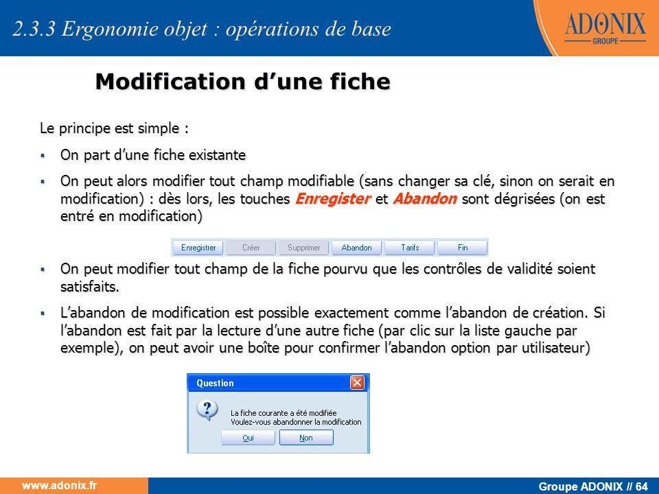 Groupe ADONIX // 64 www.adonix.fr Modification dune fiche Le principe est simple : On part dune fiche existante On part dune fiche existante On peut a
