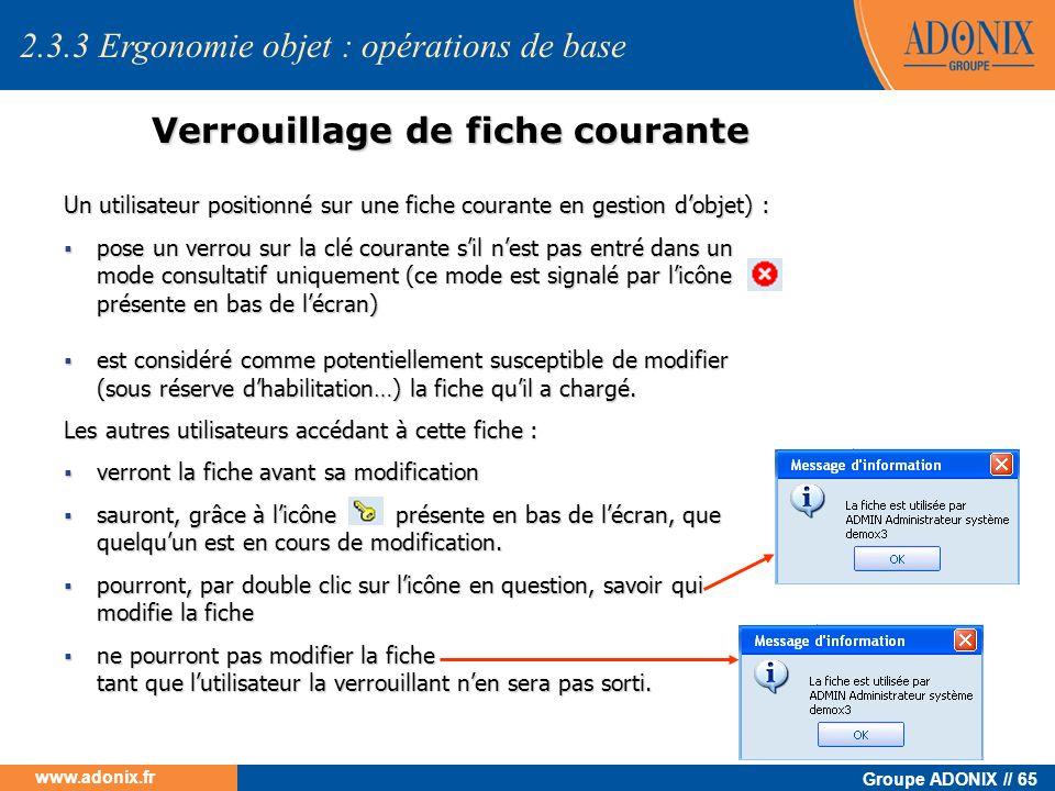 Groupe ADONIX // 65 www.adonix.fr Verrouillage de fiche courante Un utilisateur positionné sur une fiche courante en gestion dobjet) : pose un verrou