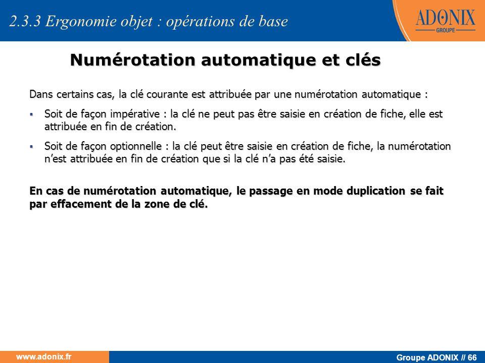 Groupe ADONIX // 66 www.adonix.fr Numérotation automatique et clés Dans certains cas, la clé courante est attribuée par une numérotation automatique :