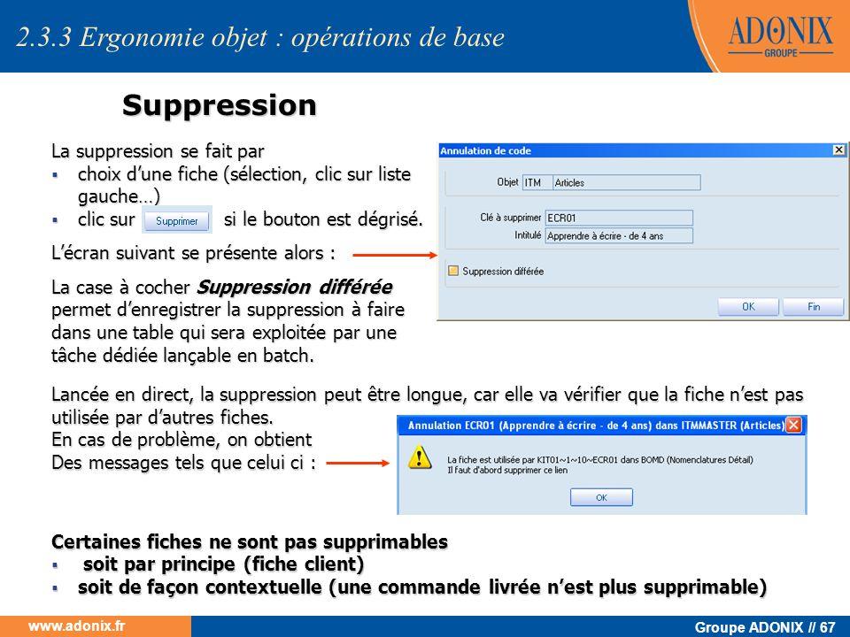 Groupe ADONIX // 67 www.adonix.fr Suppression La suppression se fait par choix dune fiche (sélection, clic sur liste gauche…) choix dune fiche (sélect
