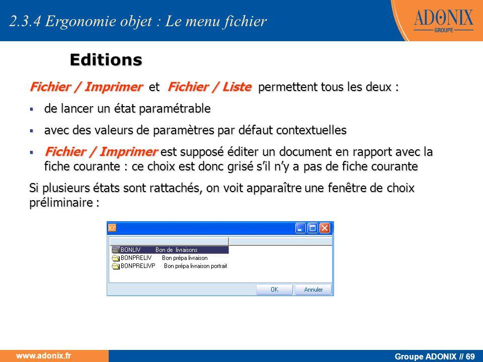 Groupe ADONIX // 69 www.adonix.fr Editions Fichier / Imprimer et Fichier / Liste permettent tous les deux : de lancer un état paramétrable de lancer u