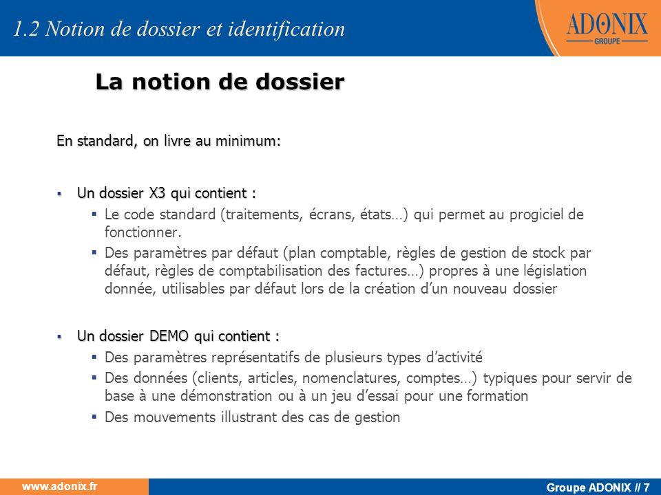 Groupe ADONIX // 7 www.adonix.fr La notion de dossier 1.2 Notion de dossier et identification En standard, on livre au minimum: Un dossier X3 qui cont