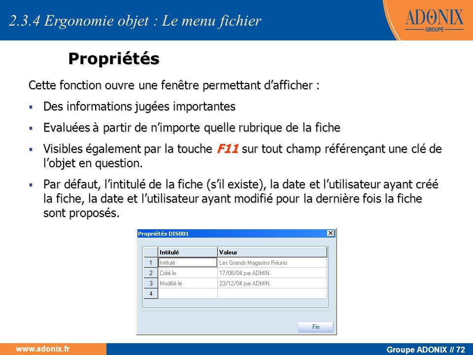 Groupe ADONIX // 72 www.adonix.fr Propriétés Cette fonction ouvre une fenêtre permettant dafficher : Des informations jugées importantes Des informati