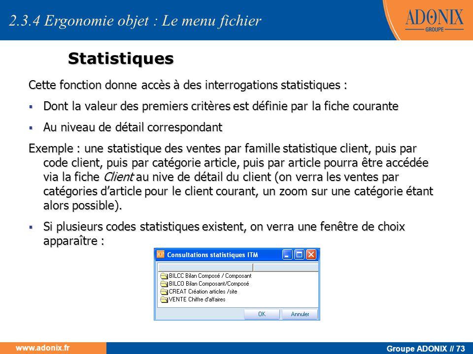 Groupe ADONIX // 73 www.adonix.fr Statistiques Cette fonction donne accès à des interrogations statistiques : Dont la valeur des premiers critères est