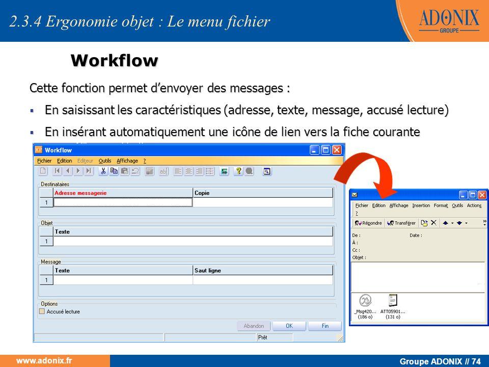 Groupe ADONIX // 74 www.adonix.fr Workflow Cette fonction permet denvoyer des messages : En saisissant les caractéristiques (adresse, texte, message,
