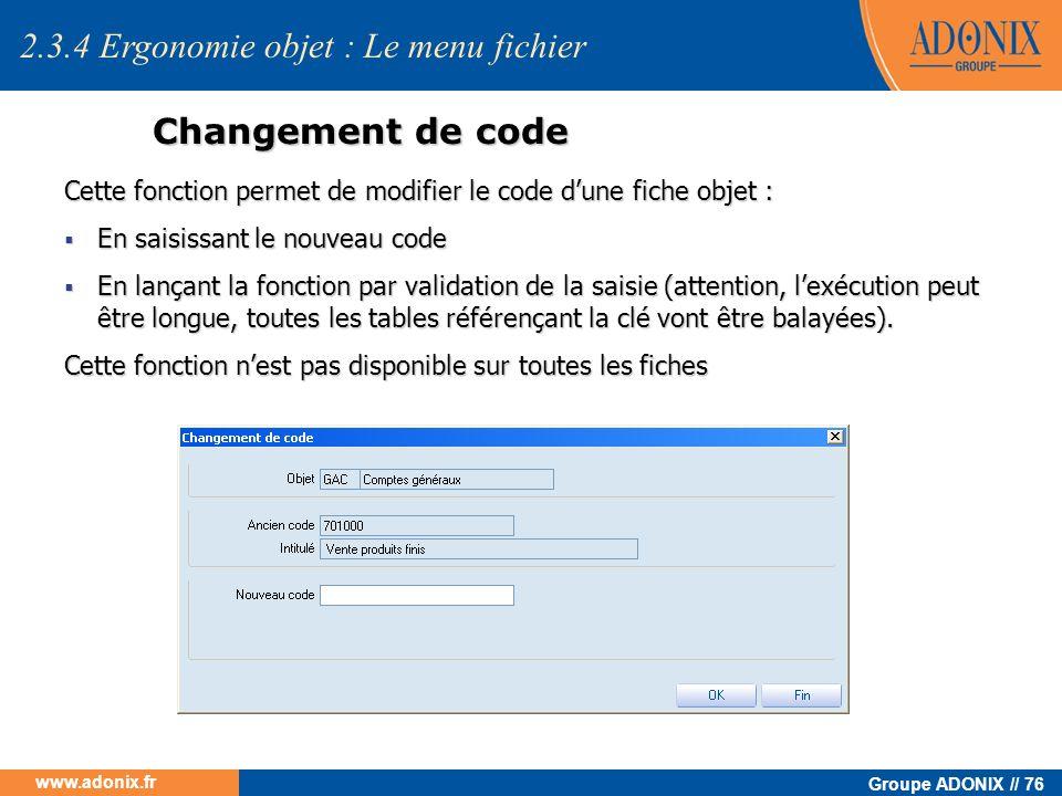 Groupe ADONIX // 76 www.adonix.fr Changement de code Cette fonction permet de modifier le code dune fiche objet : En saisissant le nouveau code En sai
