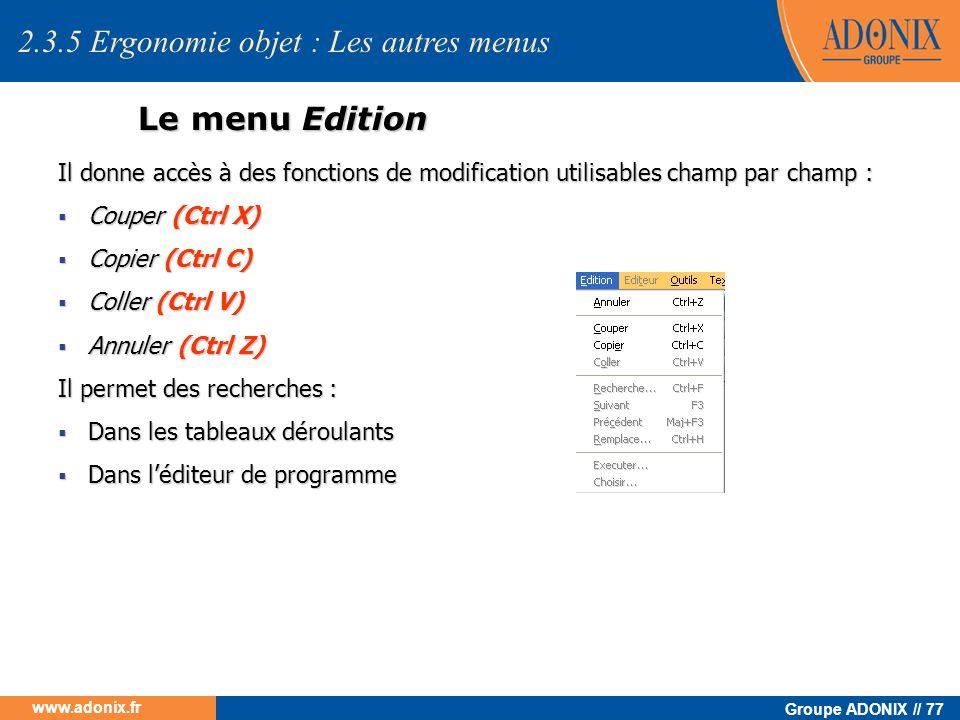 Groupe ADONIX // 77 www.adonix.fr Le menu Edition Il donne accès à des fonctions de modification utilisables champ par champ : Couper (Ctrl X) Couper