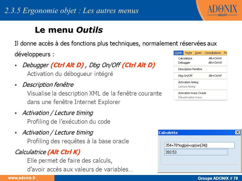 Groupe ADONIX // 78 www.adonix.fr Le menu Outils Il donne accès à des fonctions plus techniques, normalement réservées aux développeurs : Debugger (Ct