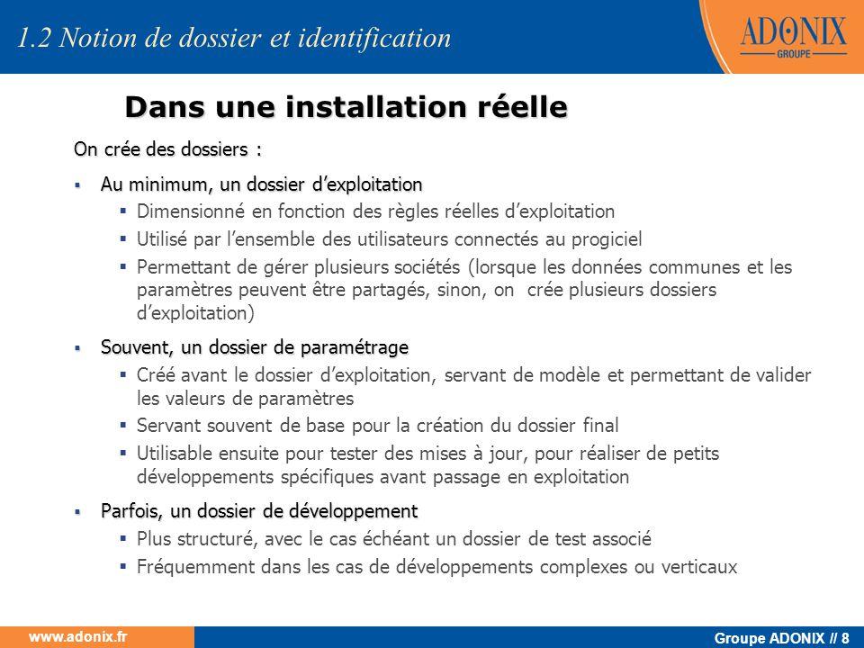 Groupe ADONIX // 8 www.adonix.fr Dans une installation réelle 1.2 Notion de dossier et identification On crée des dossiers : Au minimum, un dossier de