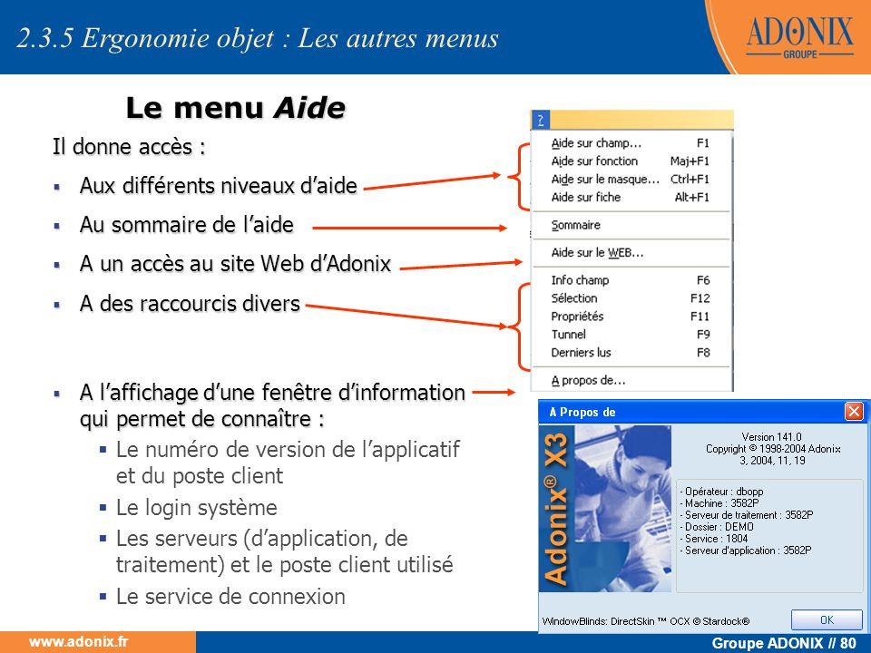 Groupe ADONIX // 80 www.adonix.fr Le menu Aide Il donne accès : Aux différents niveaux daide Aux différents niveaux daide Au sommaire de laide Au somm
