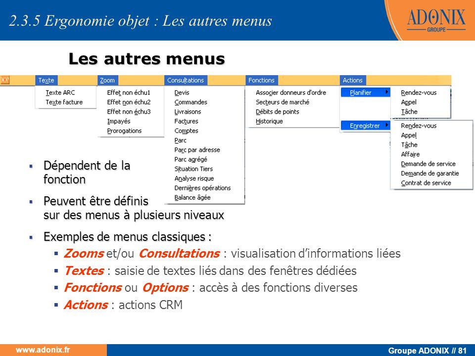 Groupe ADONIX // 81 www.adonix.fr Les autres menus Dépendent de la fonction Dépendent de la fonction Peuvent être définis sur des menus à plusieurs ni