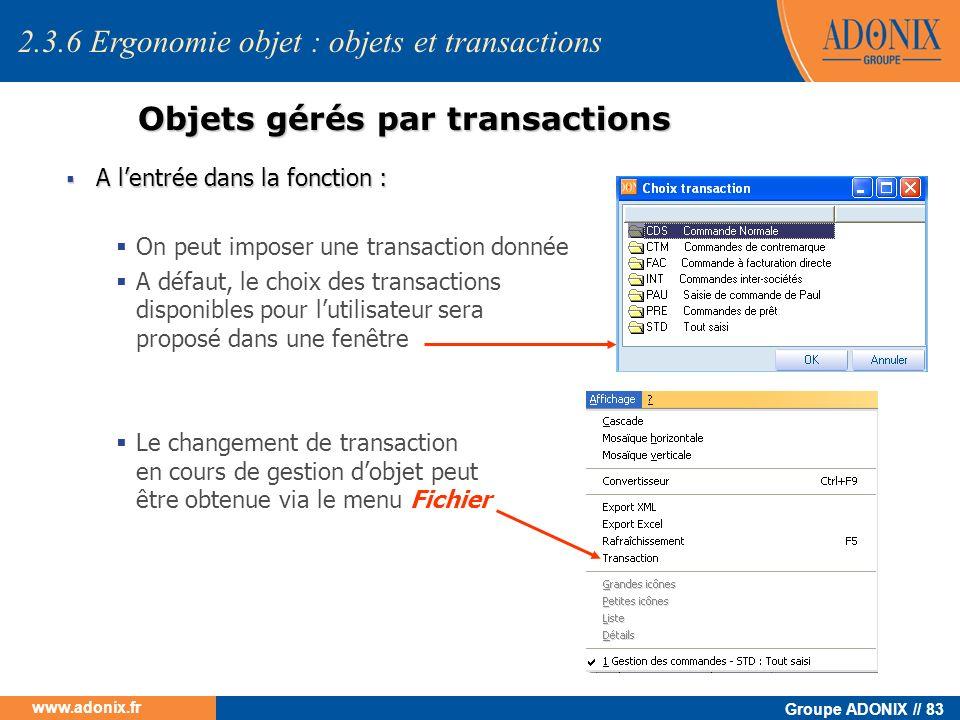 Groupe ADONIX // 83 www.adonix.fr Objets gérés par transactions A lentrée dans la fonction : A lentrée dans la fonction : On peut imposer une transact