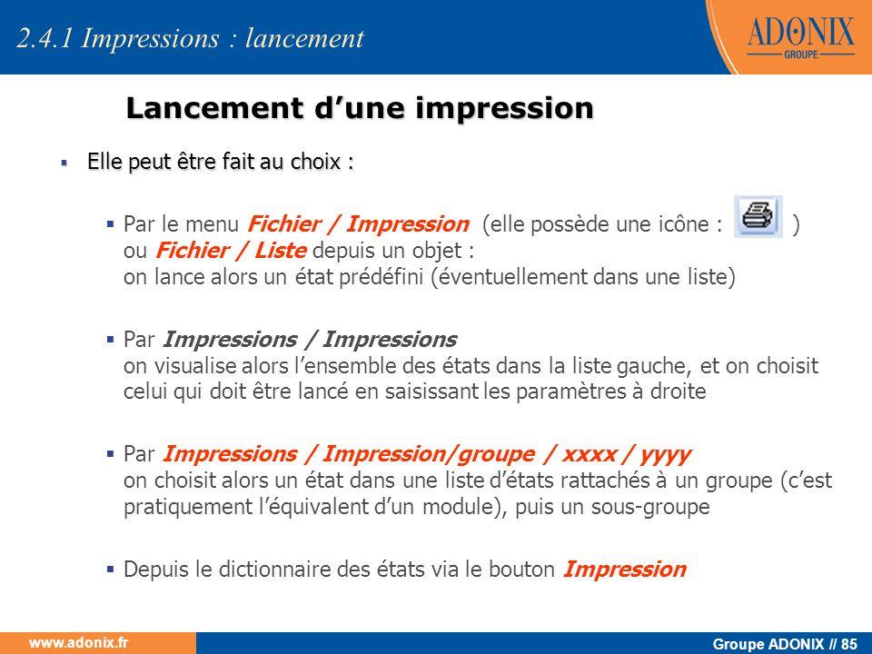 Groupe ADONIX // 85 www.adonix.fr Lancement dune impression Elle peut être fait au choix : Elle peut être fait au choix : Par le menu Fichier / Impres