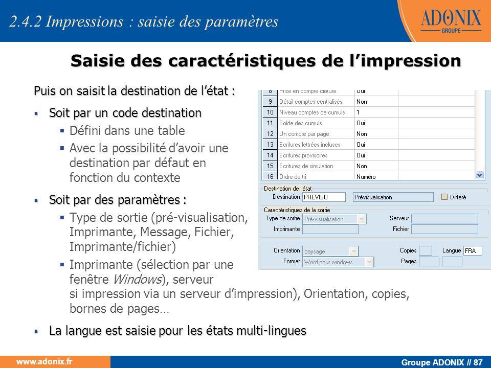 Groupe ADONIX // 87 www.adonix.fr Saisie des caractéristiques de limpression Puis on saisit la destination de létat : Soit par un code destination Soi