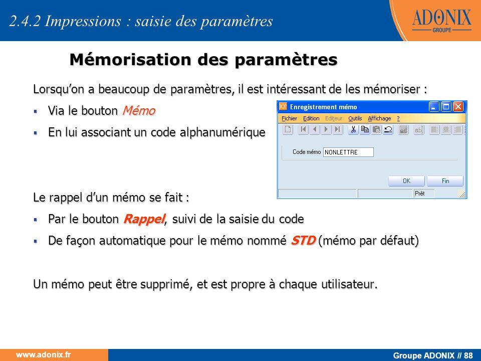 Groupe ADONIX // 88 www.adonix.fr Mémorisation des paramètres Lorsquon a beaucoup de paramètres, il est intéressant de les mémoriser : Via le bouton M