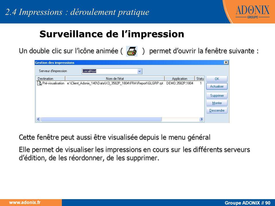 Groupe ADONIX // 90 www.adonix.fr Surveillance de limpression Un double clic sur licône animée ( ) permet douvrir la fenêtre suivante : Cette fenêtre
