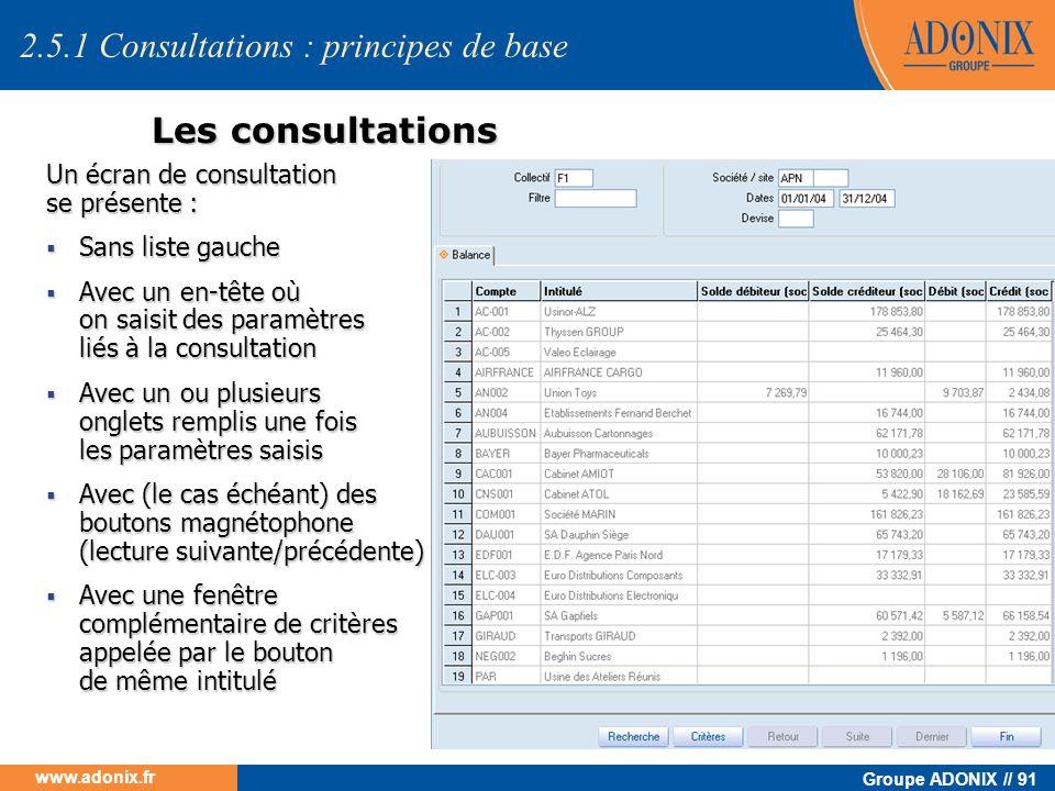 Groupe ADONIX // 91 www.adonix.fr Les consultations Un écran de consultation se présente : Sans liste gauche Sans liste gauche Avec un en-tête où on s