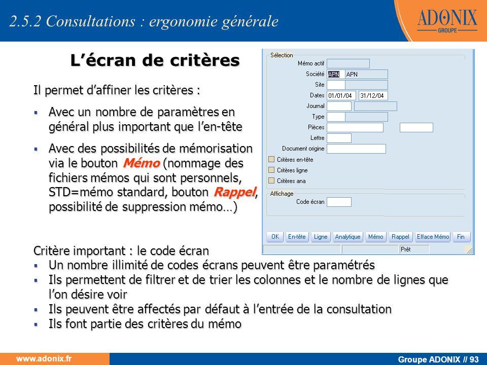 Groupe ADONIX // 93 www.adonix.fr Lécran de critères Il permet daffiner les critères : Avec un nombre de paramètres en général plus important que len-